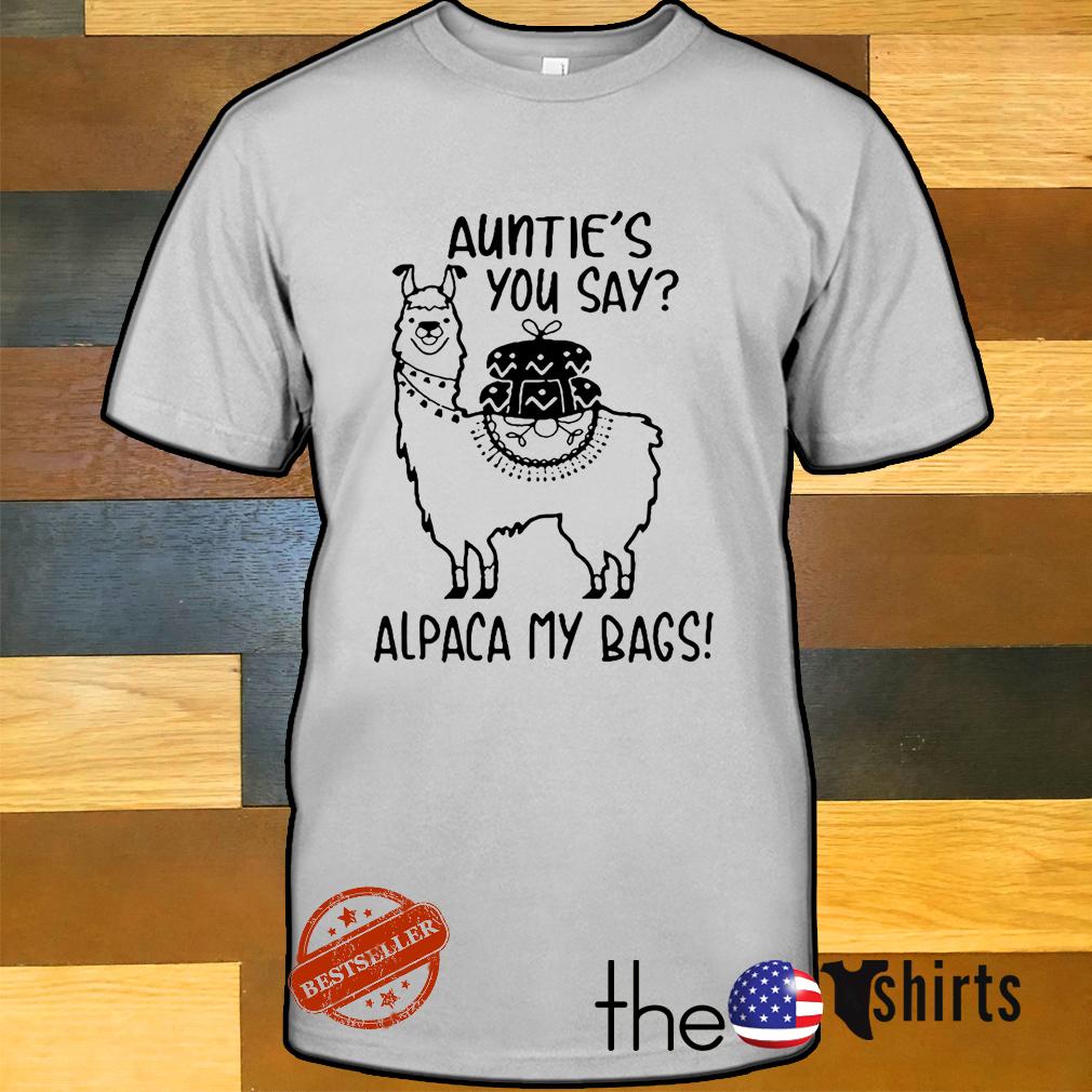 Llama Aunties you say alpaca my bags shirt