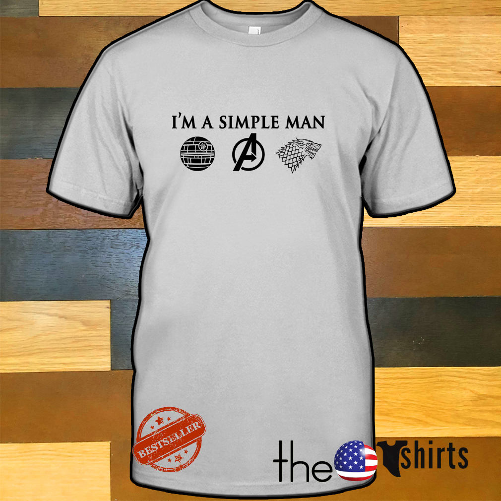 I'm a simple man I like Death Star Star Wars Avengers and House Stark GOT shirt