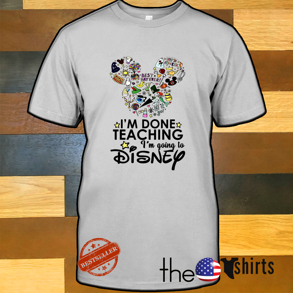 Official I'm done teaching I'm going to Disney shirtOfficial I'm done teaching I'm going to Disney shirt