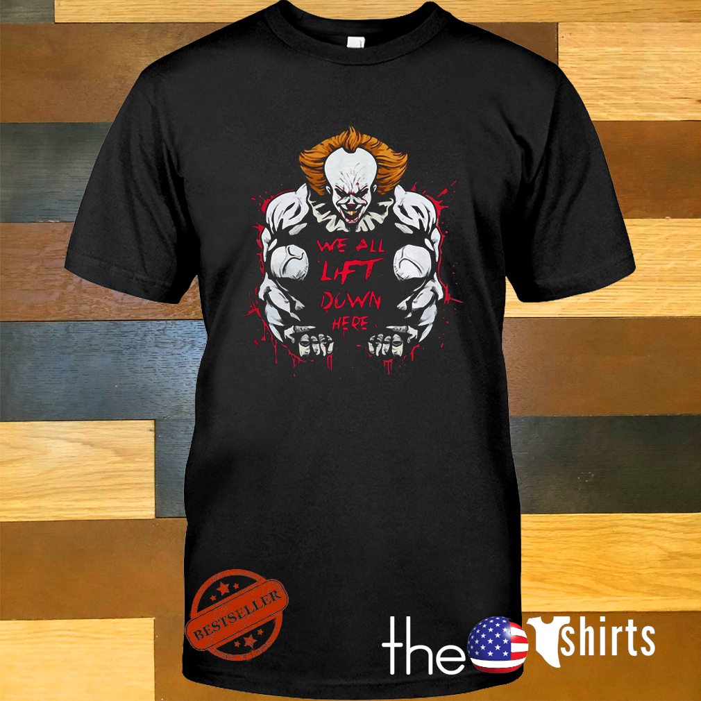 Pennywise it we all lift down here shirt
