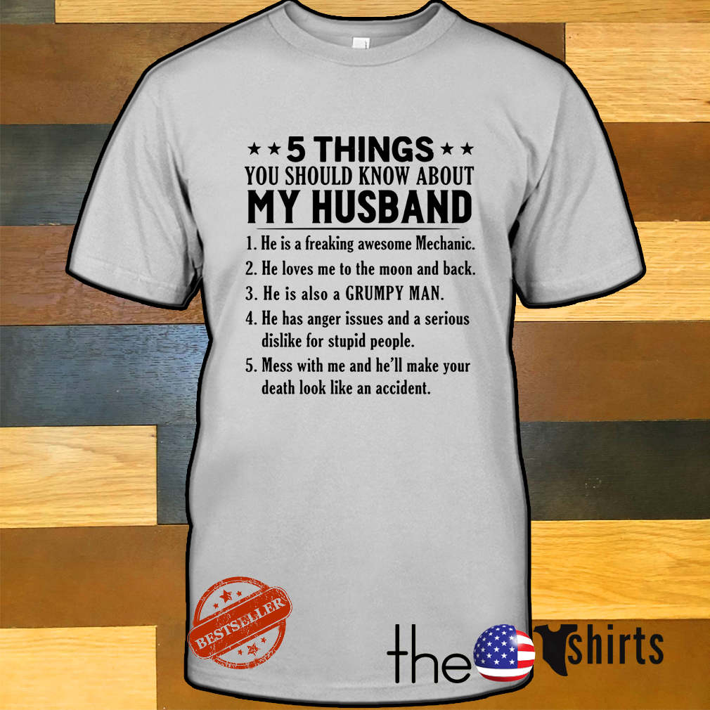5 Things you should know about my husband he is a freaking awesome Mechanic shirt