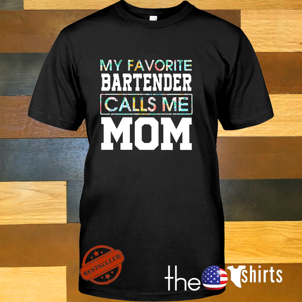 My favorite bartender calls me mom shirt