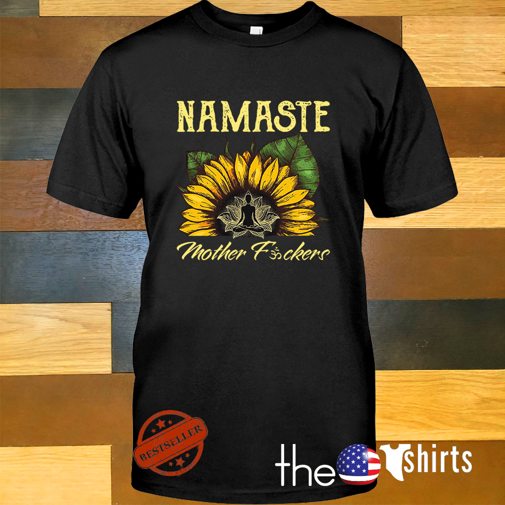 Yoga sunflower Namaste mother fuckers shirt