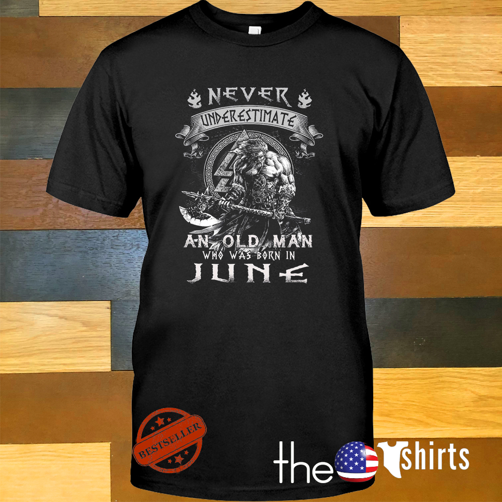 Aquaman never underestimate an old man who was born in June shirt