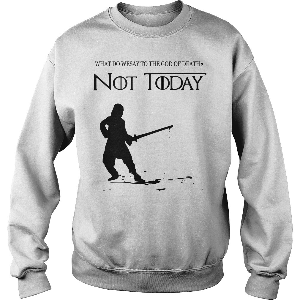 Arya Stark what do we say to the God of death not today Game of Throne Sweater