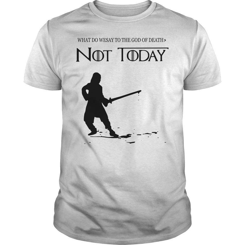 Arya Stark what do we say to the God of death not today Game of Throne shirt