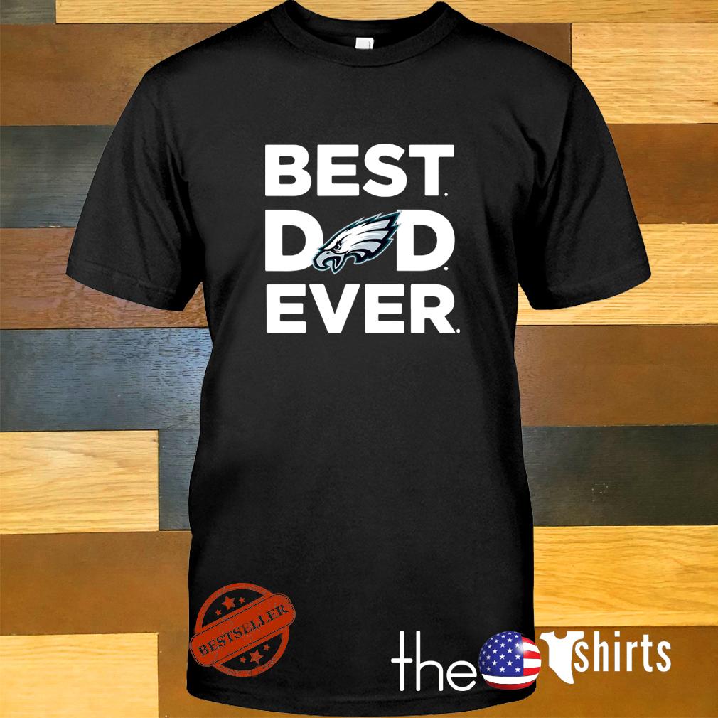 Best dad ever Philadelphia Eagles shirt
