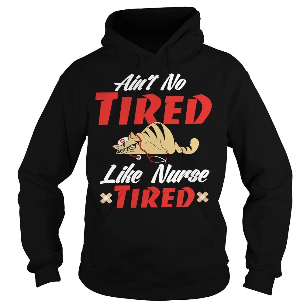 Cat ain't no tired like nurse tired Hoodie