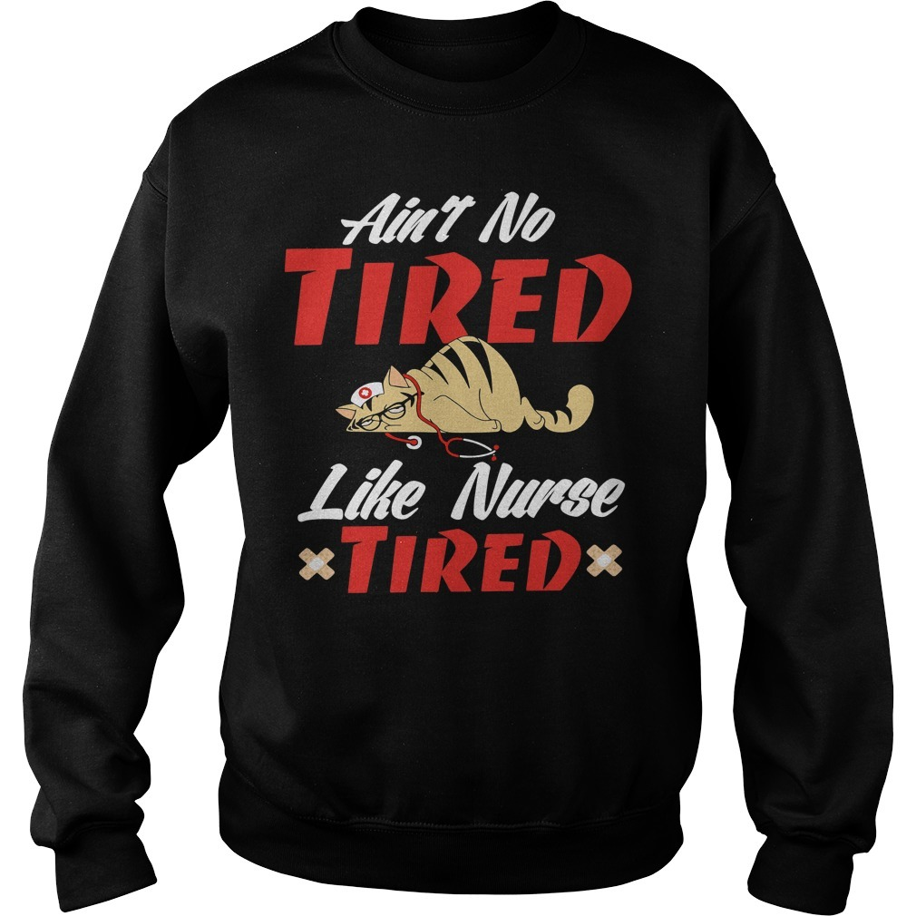 Cat ain't no tired like nurse tired Sweater