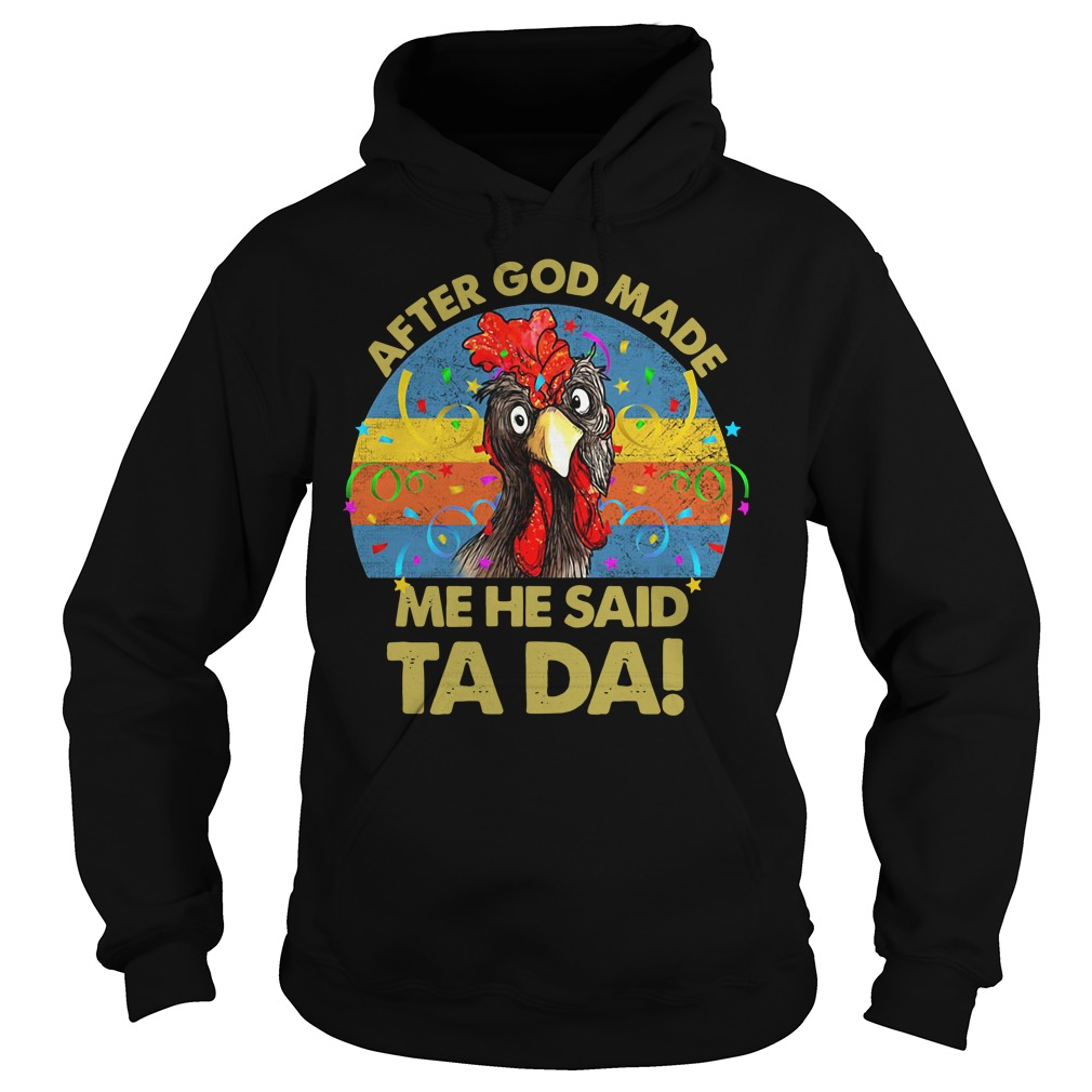Chicken after God made me he said Ta Da shirtChicken after God made me he said Ta Da Hoodie