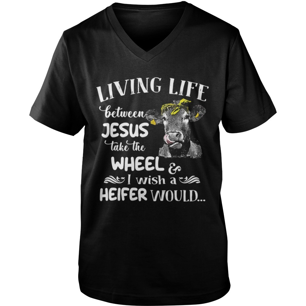 Cow living life between Jesus take the wheel I wish a heifer would Guys V-neck