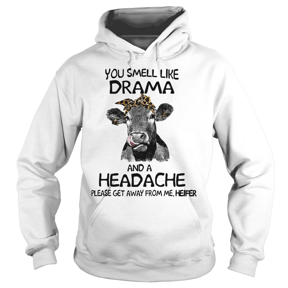 Cow you smell like drama and a headache please get away from me heifer Hoodie