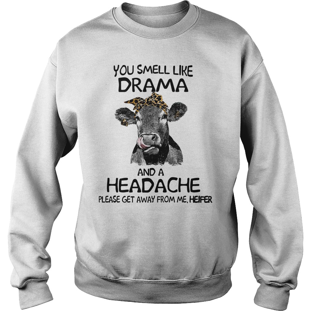 Cow you smell like drama and a headache please get away from me heifer Sweater