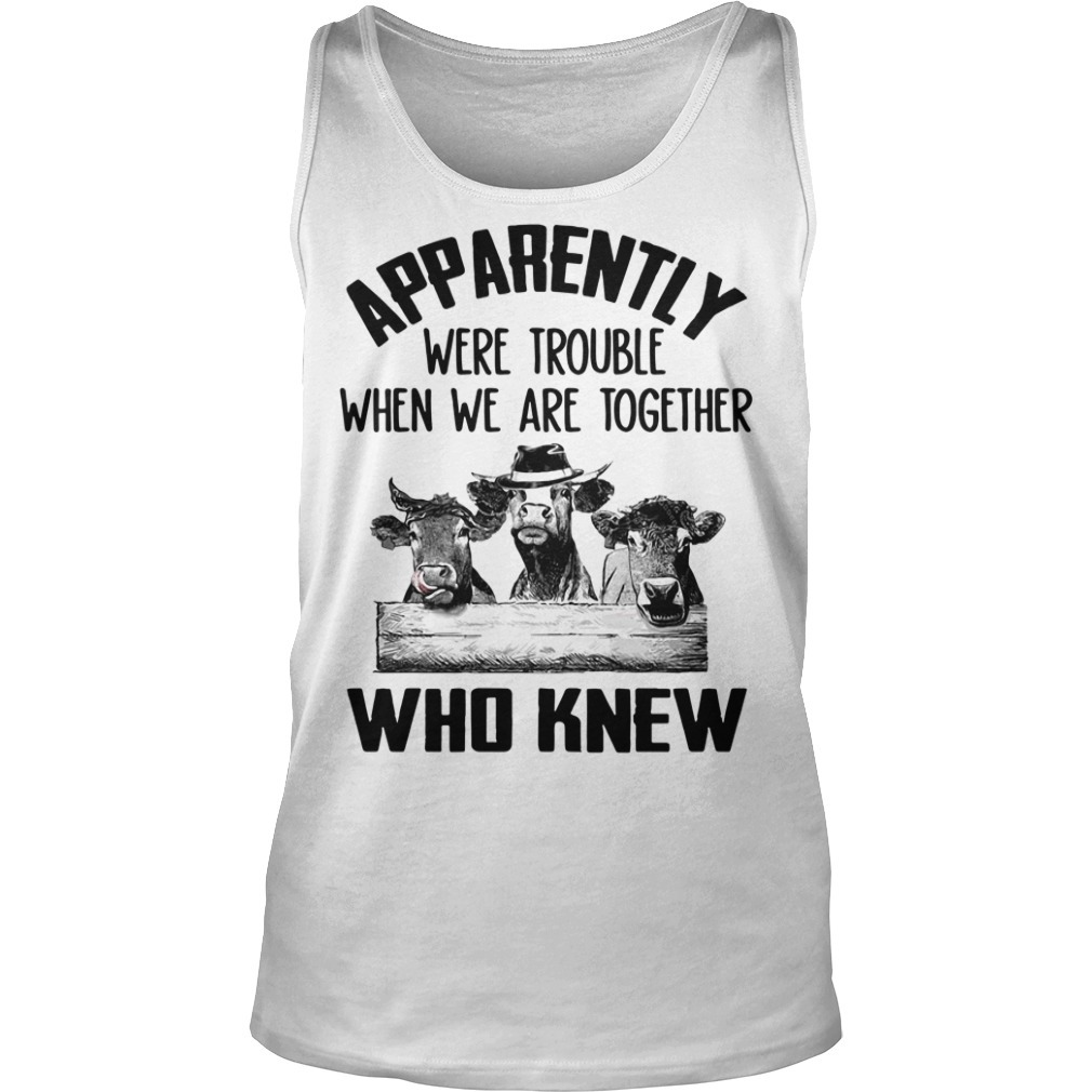 Cows apparently we're trouble when we are together who knew Tank top