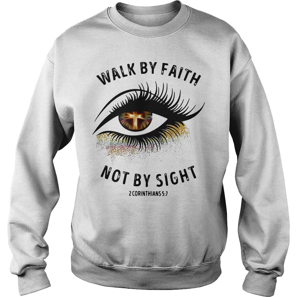 Cross eye walk by faith not by sight 2 corinthians Sweater
