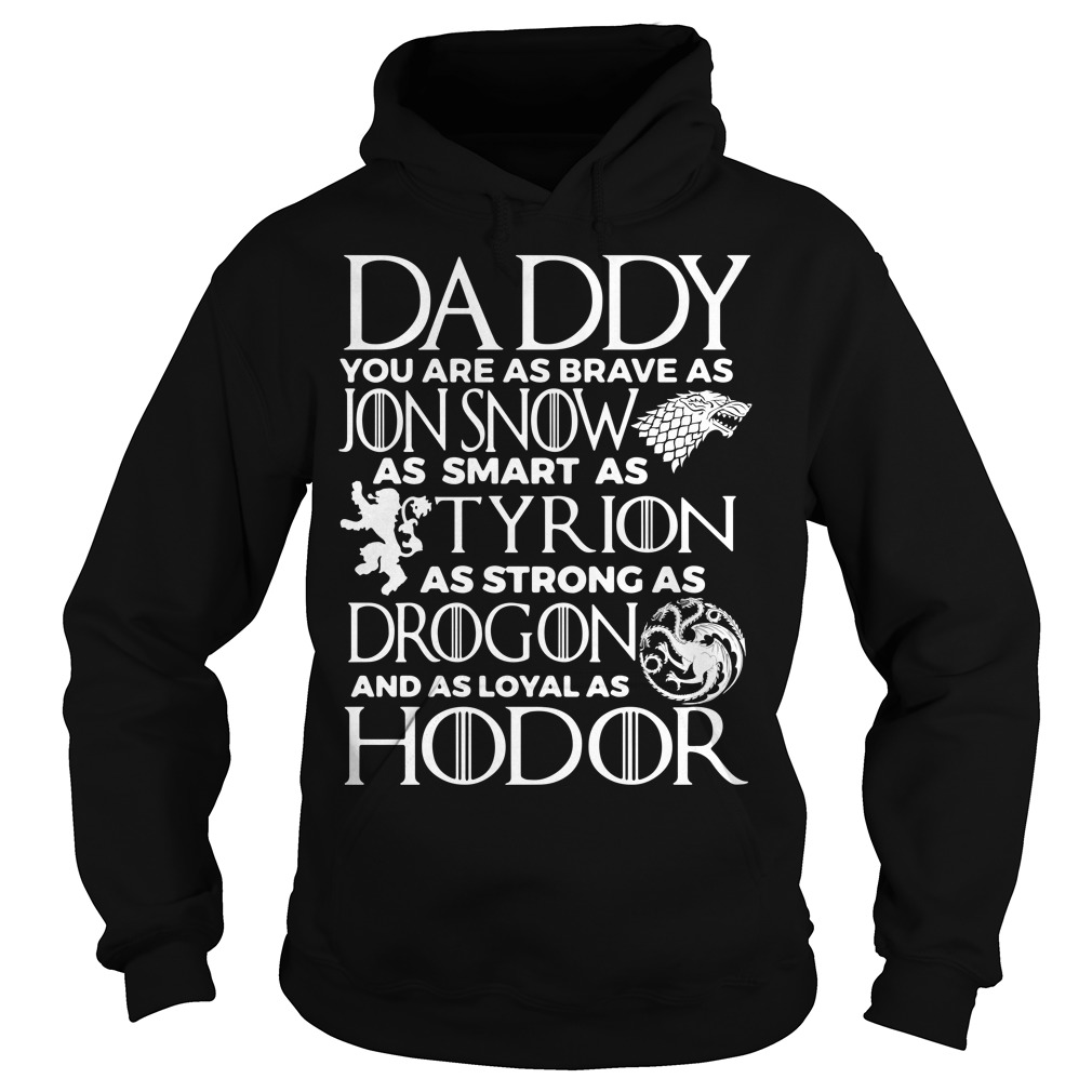 Daddy you are as brave as Jon Snow as smart as Tyrion Hoodie