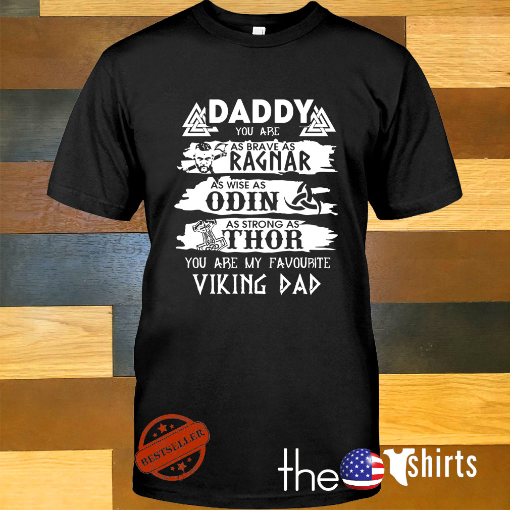 Daddy you are as brave as Ragnar you are my favorite Viking dad shirt