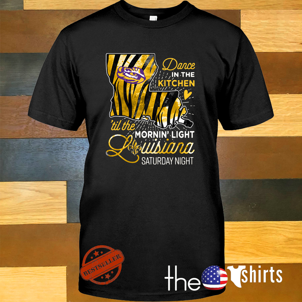 Dance in the kitchen till the morning light LSU Tigers Louisiana Saturday night shirt