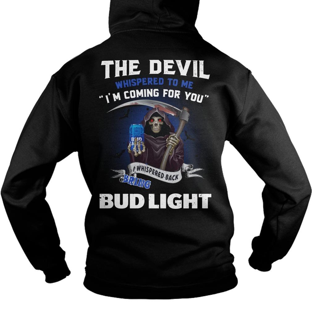 The Devil whispered to me I'm coming I whisper back bring Bud Light Hoodie