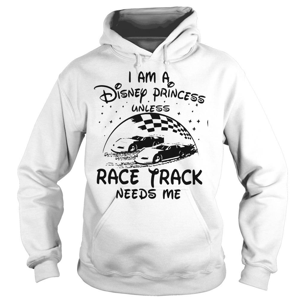 I am a Disney princess unless race track needs me Hoodie