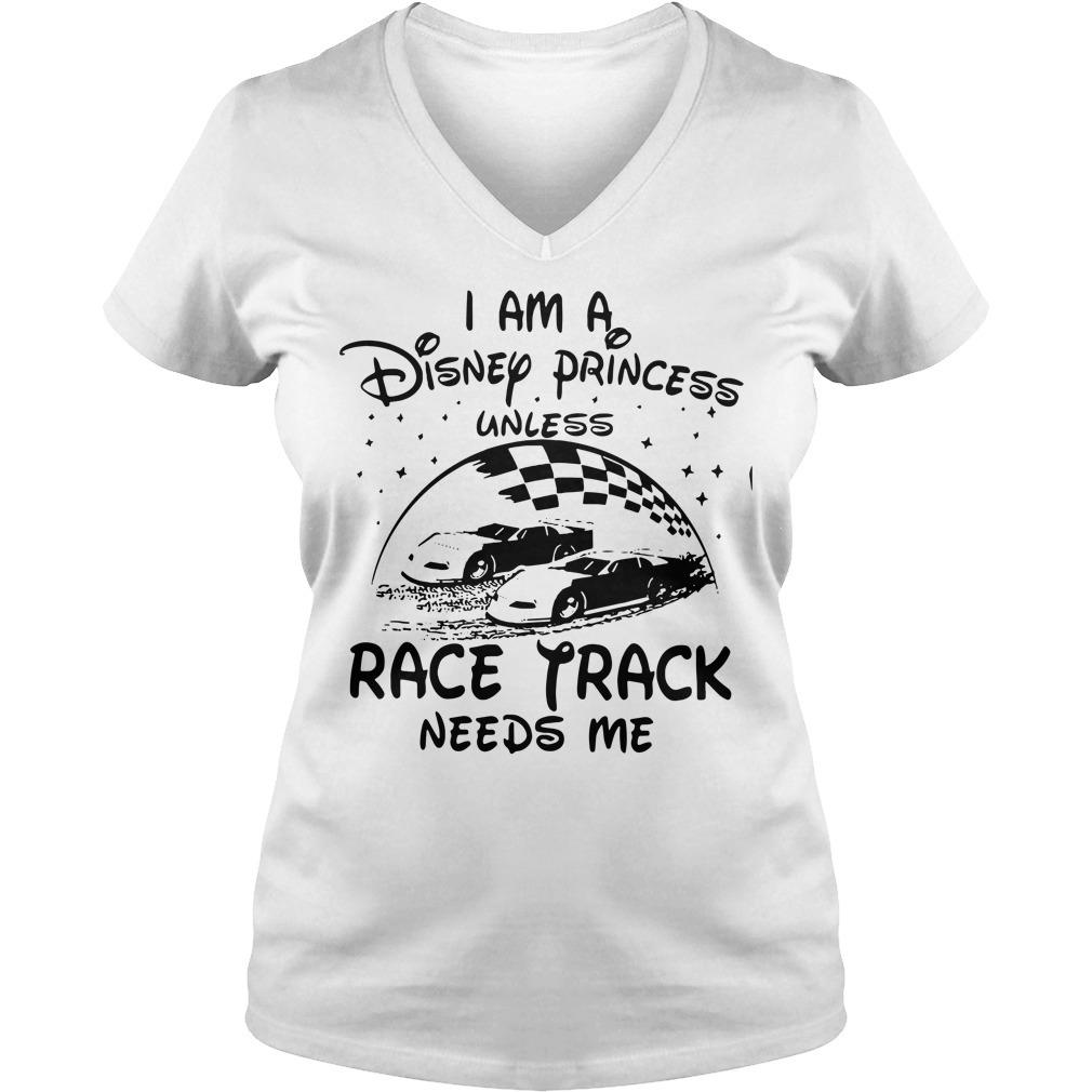 I am a Disney princess unless race track needs me V-neck T-shirt