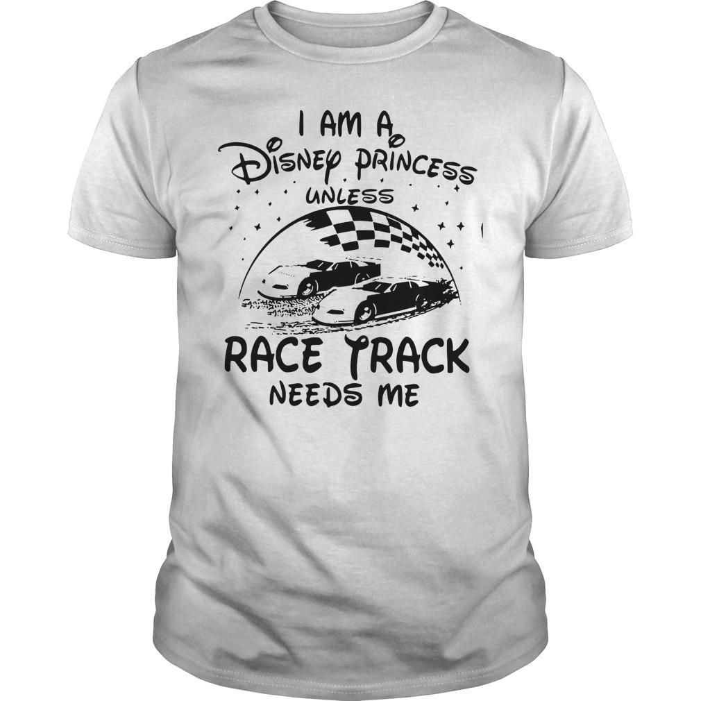 I am a Disney princess unless race track needs me shirt