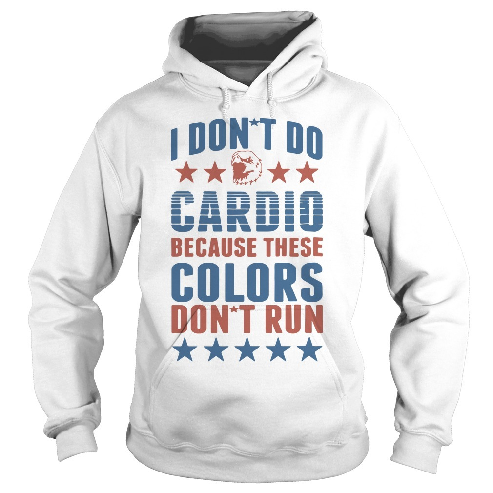 I don't do cardio because these colors don't run Hoodie