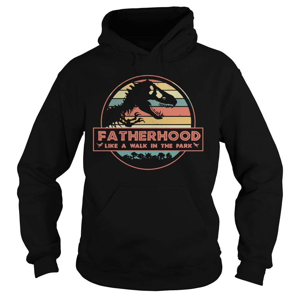 Fatherhood like a walk in the park dad dinosaur Hoodie