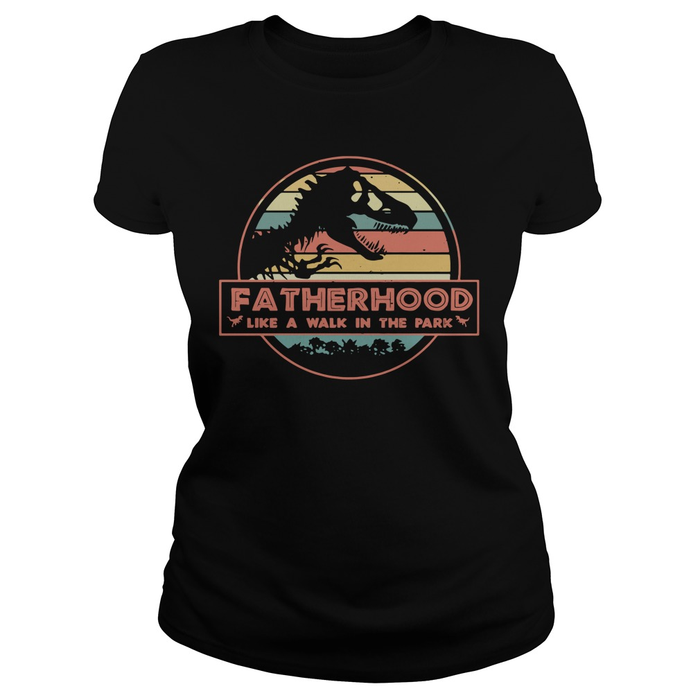 Fatherhood like a walk in the park dad dinosaur Ladies Tee