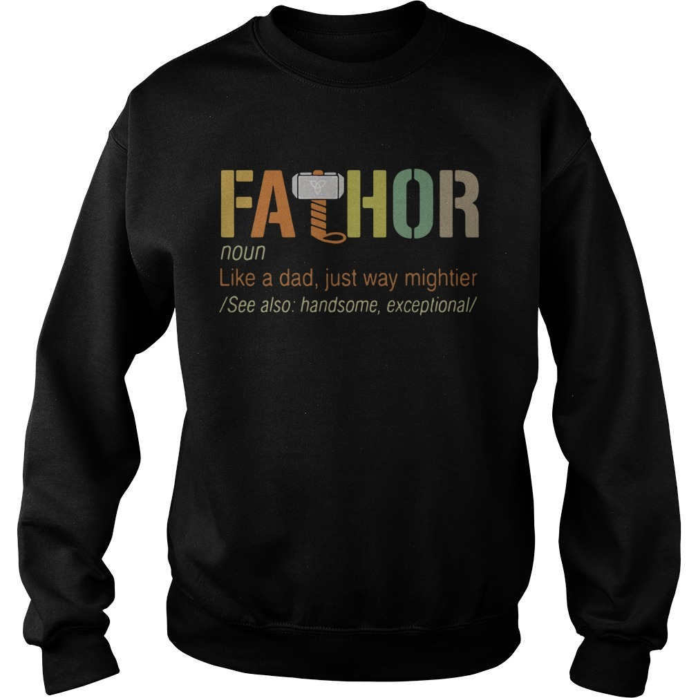 Fathor definition meaning like a dad just way mightier Sweater