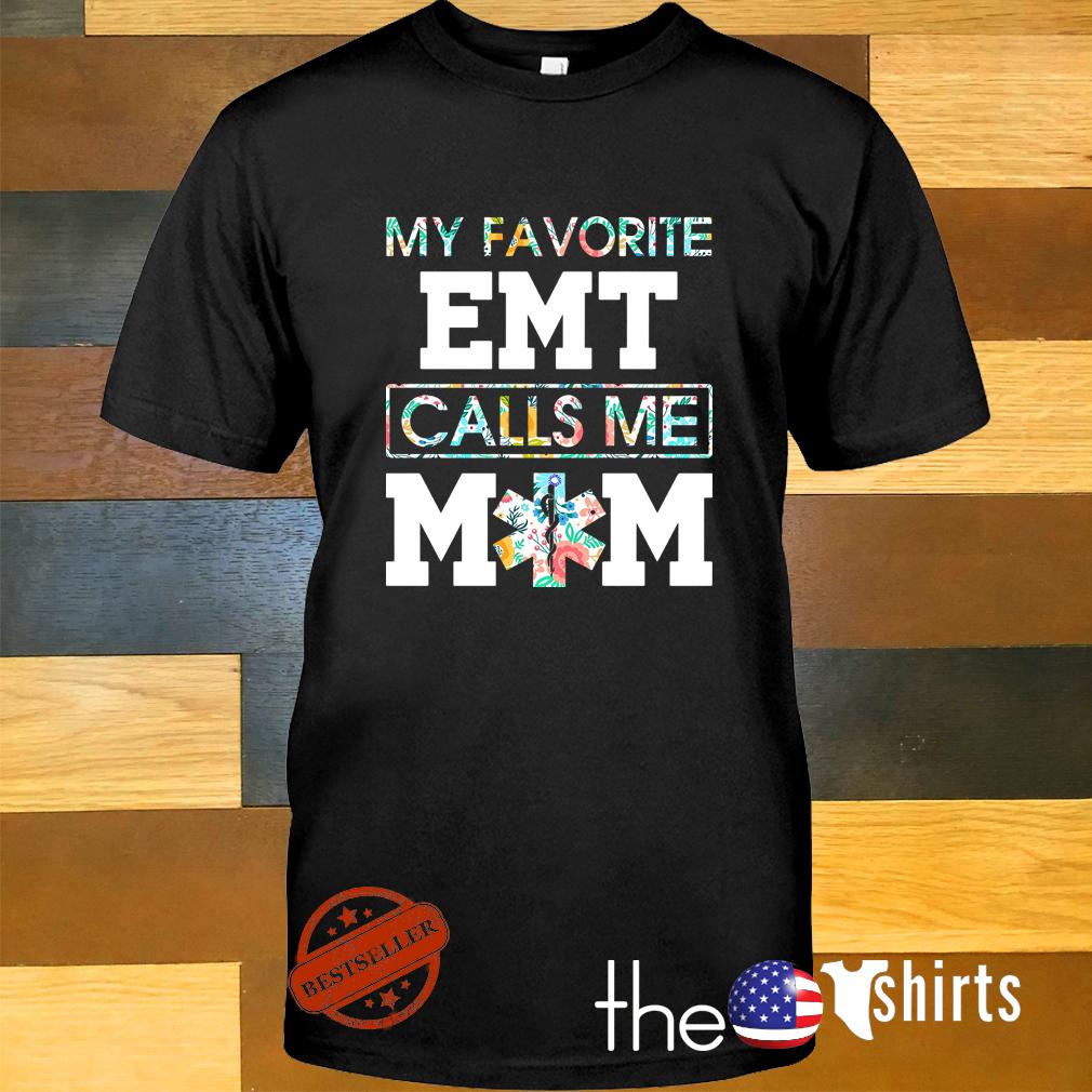 My favorite EMT Emergency medical technician calls me mom shirt