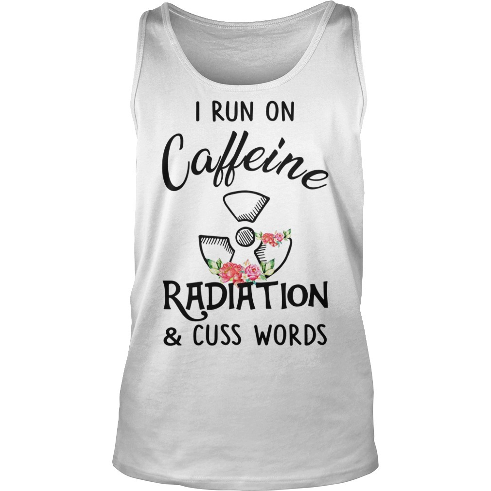 Floral I run on caffeine radiation and cuss words Tank top