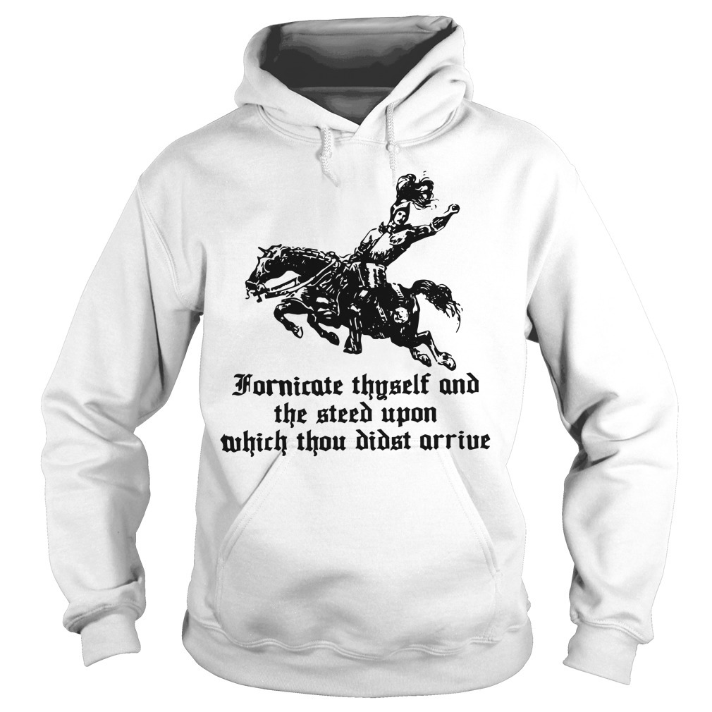 Fornicate Thyself and the steed upon which thou didst arrive Hoodie