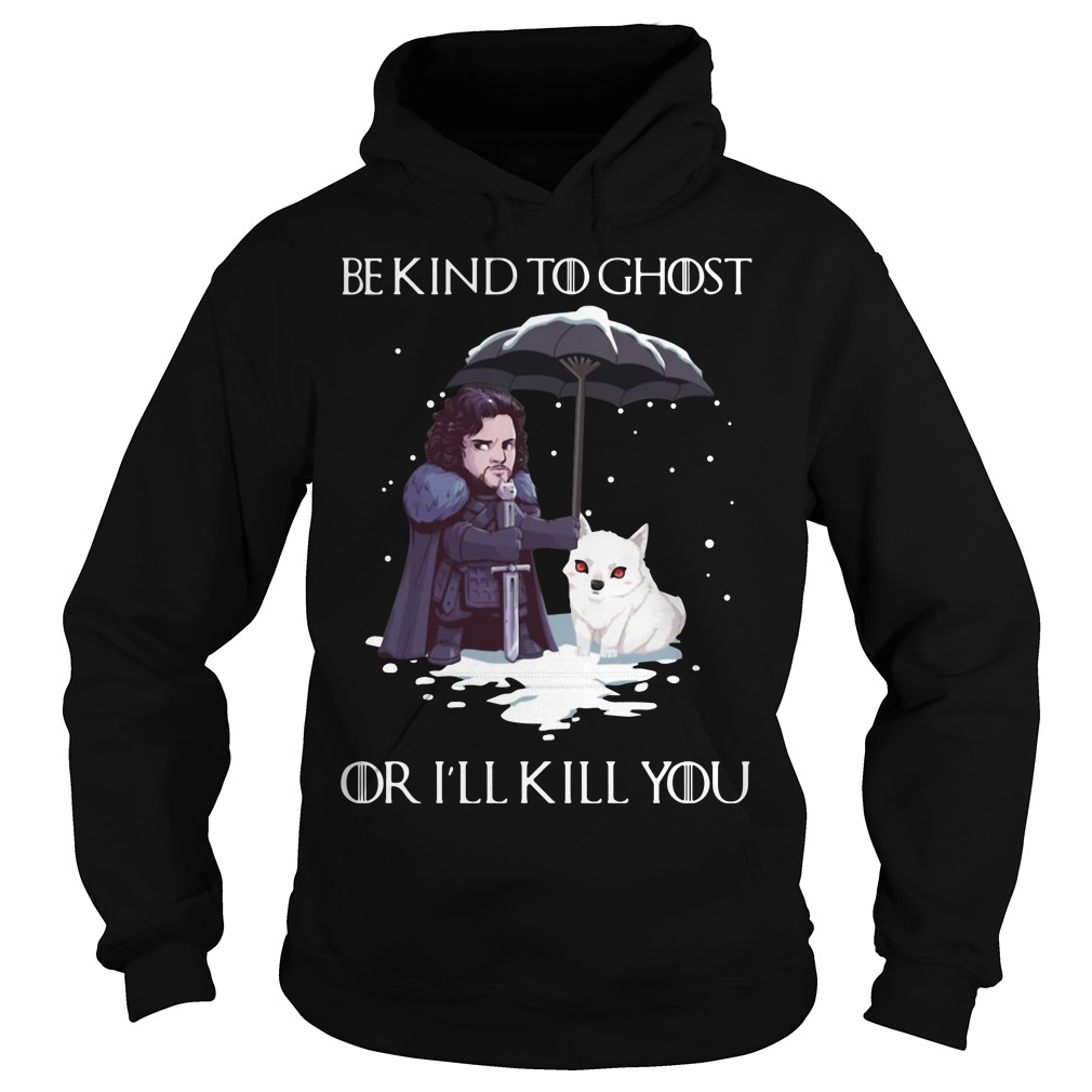 Game of Thrones Jon Snow and dog be kind to ghost or I'll kill you Hoodie