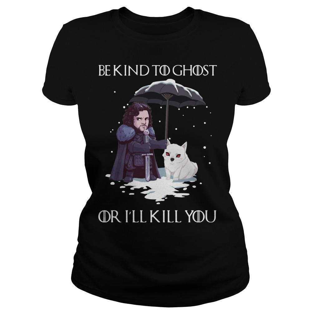 Game of Thrones Jon Snow and dog be kind to ghost or I'll kill you Ladies Tee