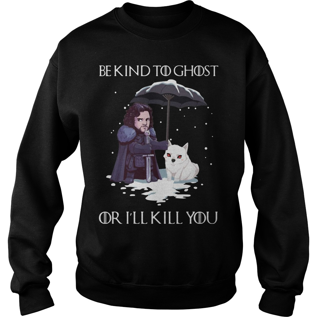Game of Thrones Jon Snow and dog be kind to ghost or I'll kill you Sweater