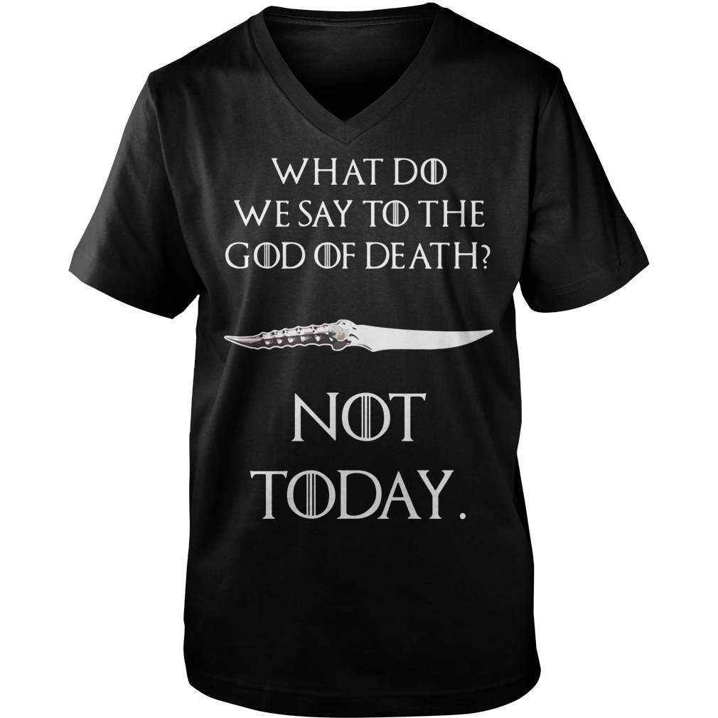 Game of Thrones what do we say to the god of death not today Catspaw Blade GOT Guy V-Neck