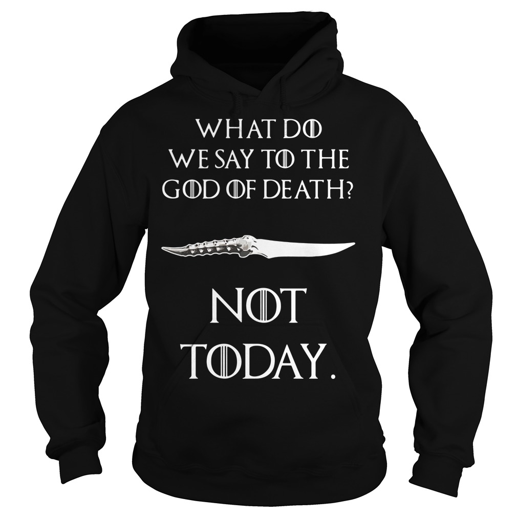 Game of Thrones what do we say to the god of death not today Catspaw Blade GOT Hoodie