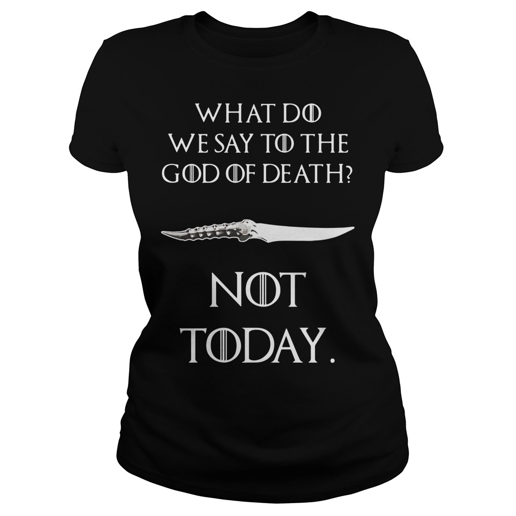 Game of Thrones what do we say to the god of death not today Catspaw Blade GOT Ladies Tee