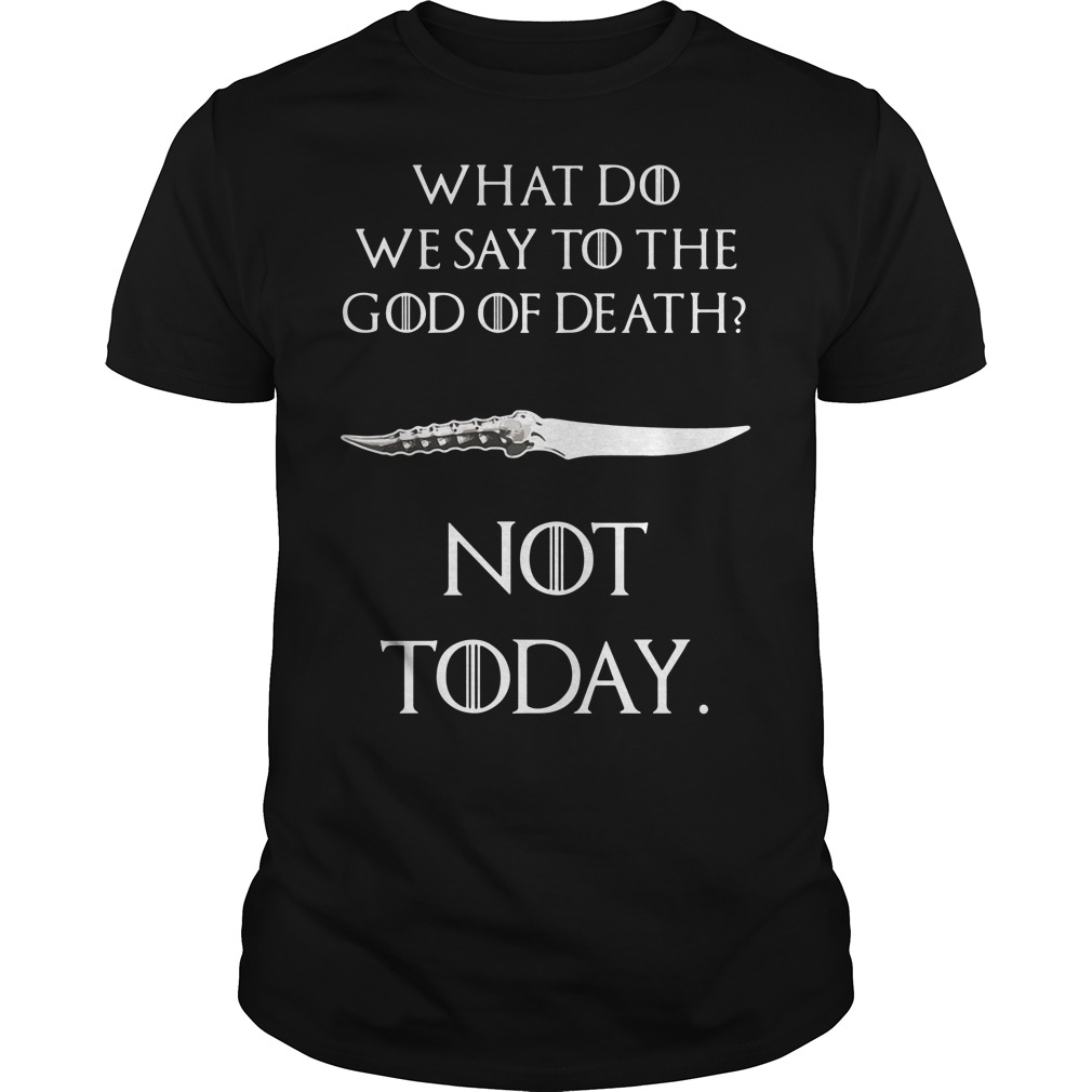 Game of Thrones what do we say to the god of death not today Catspaw Blade GOT shirt