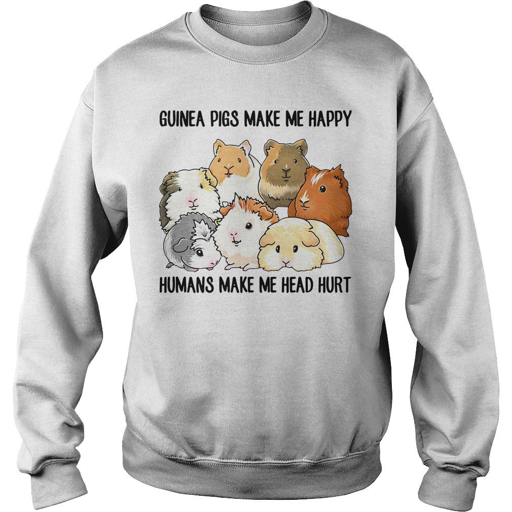 Guinea pigs make me happy humans make me head hurt Sweater