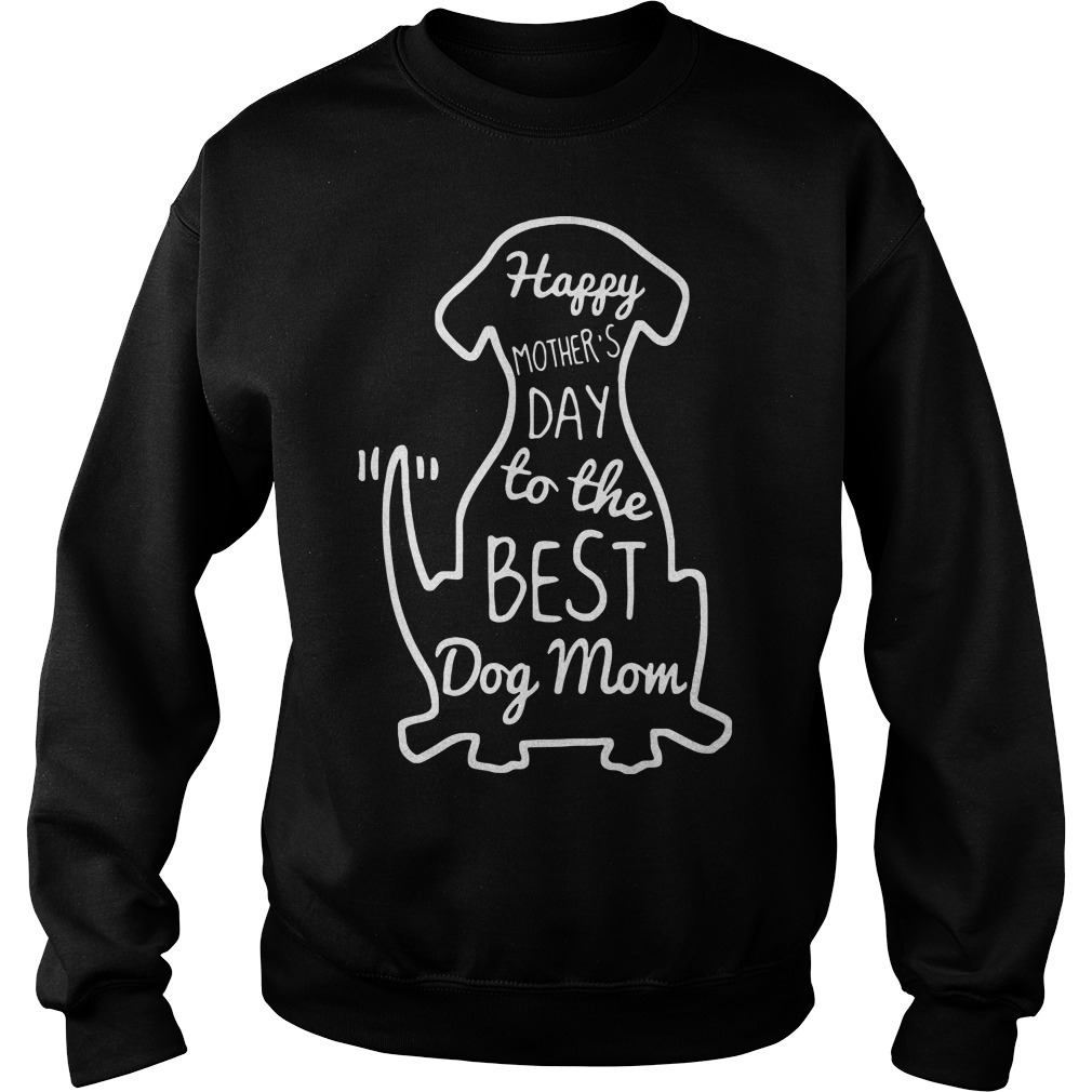 Happy mother's day to the best dog mom Sweater