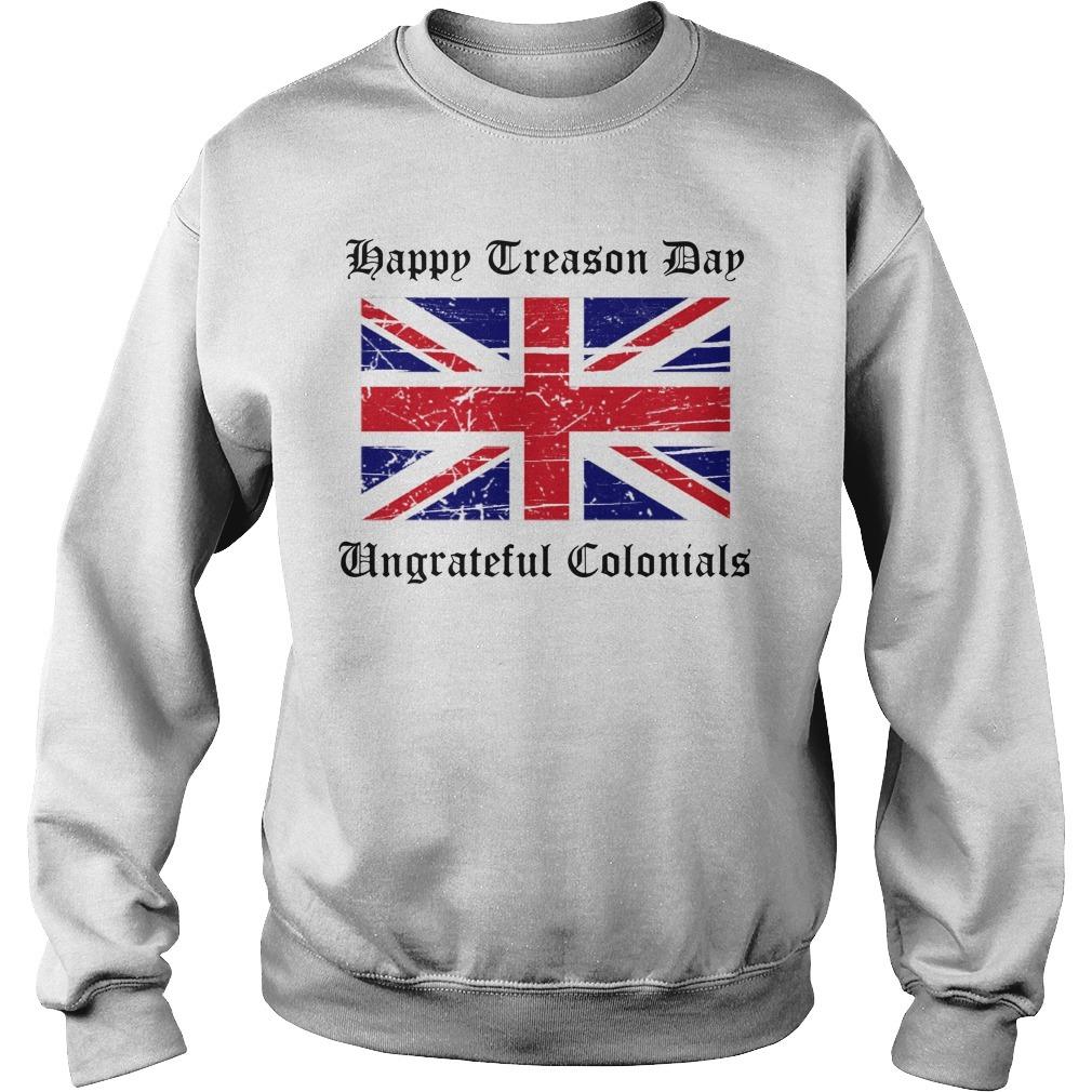Happy treason day ungrateful colonials British Flag Sweater