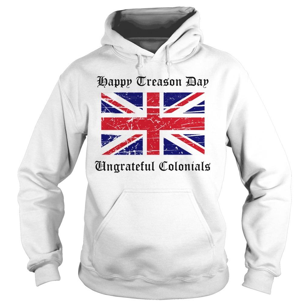 Happy treason day ungrateful colonials British Flag Hoodie