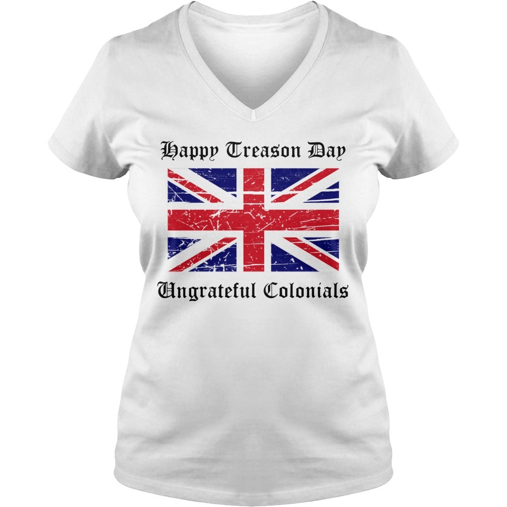 Happy treason day ungrateful colonials British Flag V-neck T-shirt