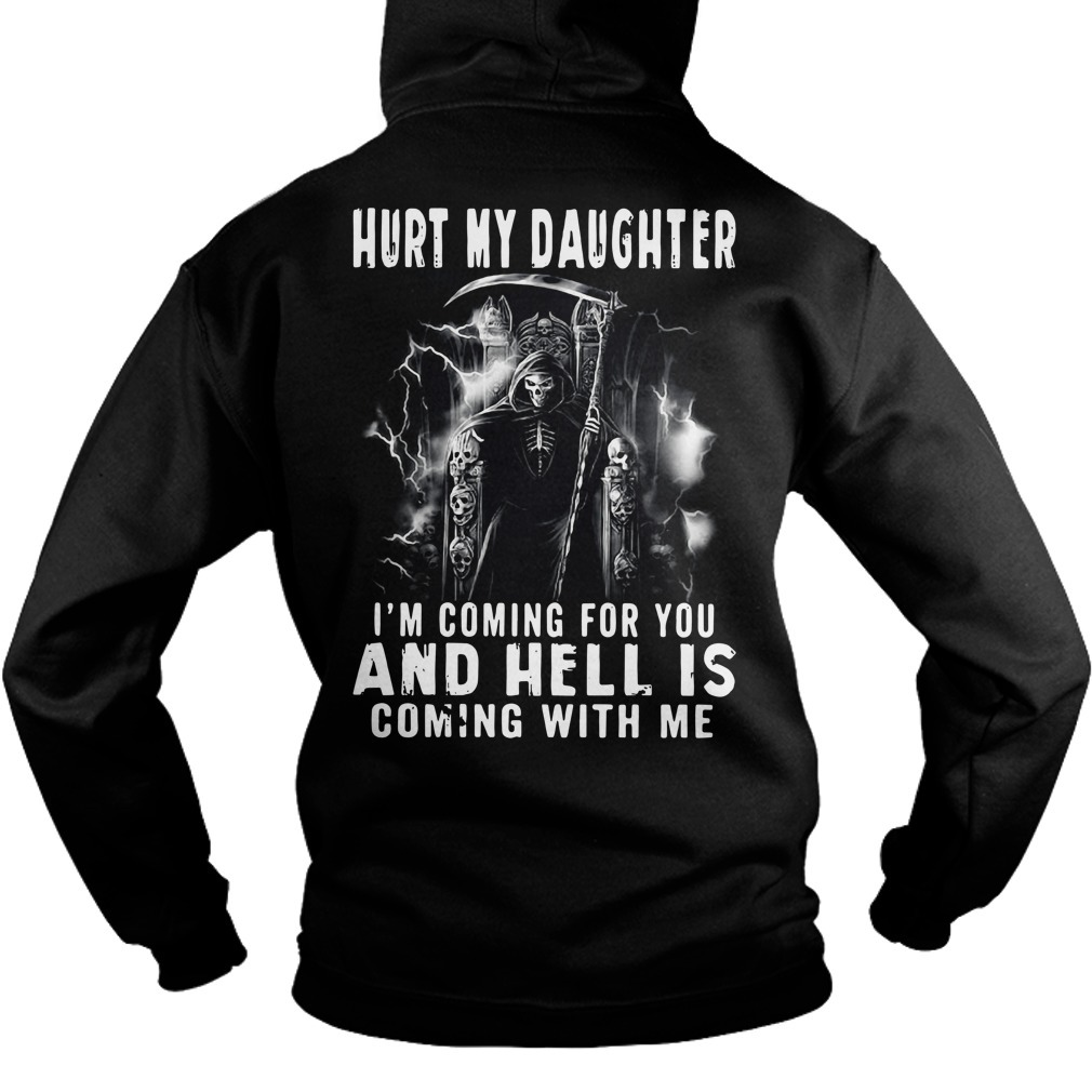 Hurt my daughter I'm coming for you and hell is coming with me Hoodie