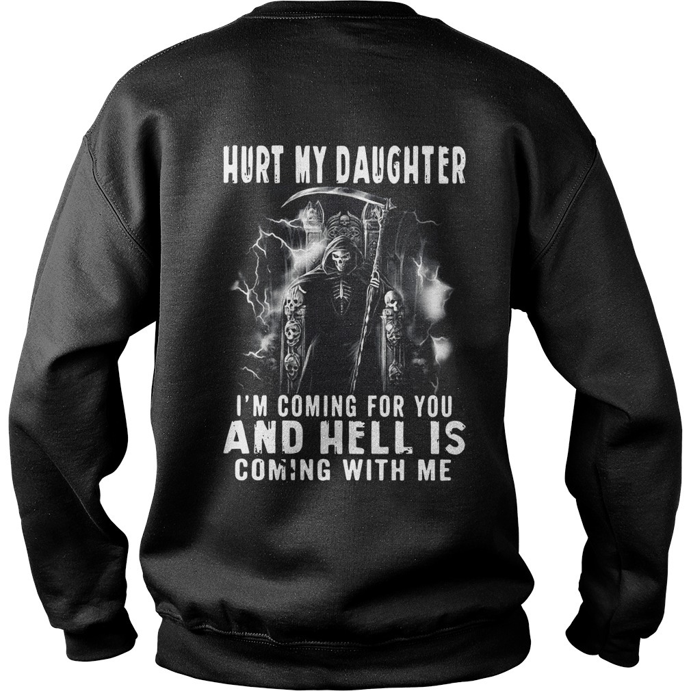 Hurt my daughter I'm coming for you and hell is coming with me Sweater