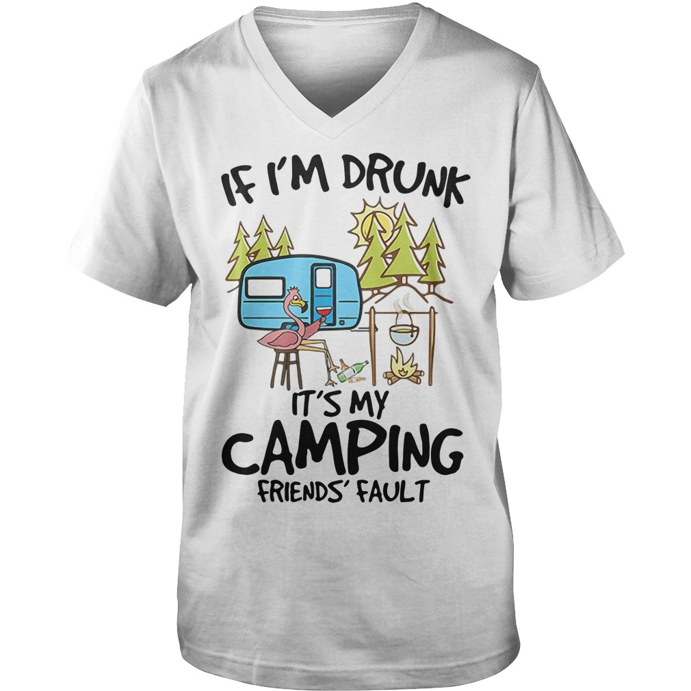 If I'm drunk it's my camping friends fault Guy V-Neck