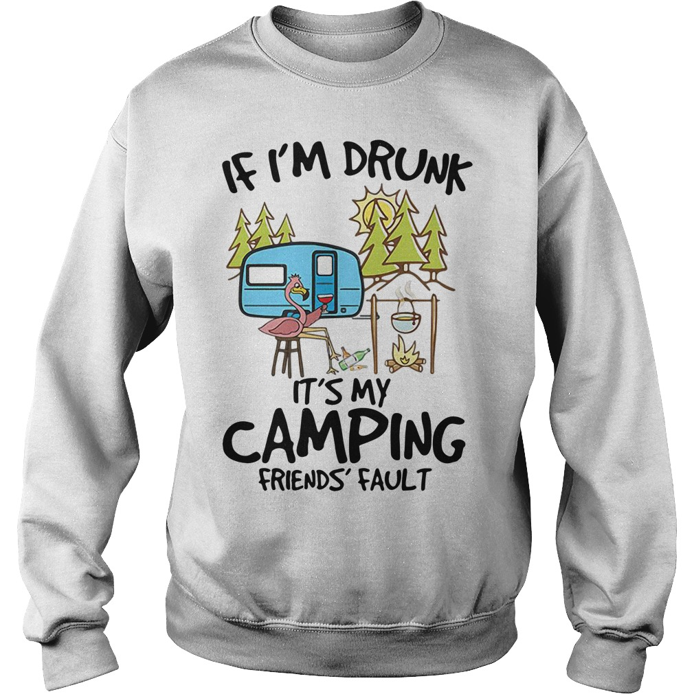 If I'm drunk it's my camping friends fault Sweater