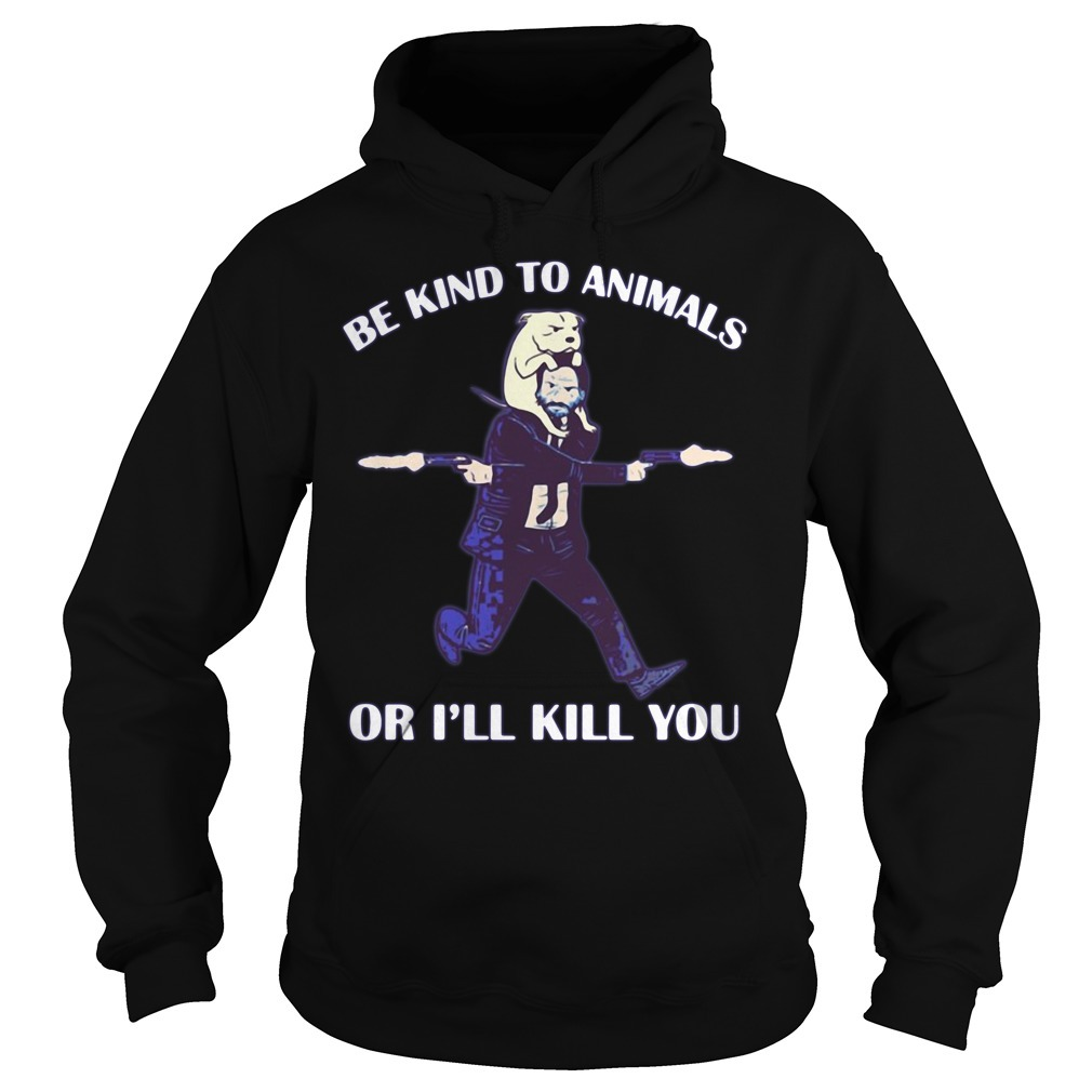 John Wick and dog be kind to animals or I'll kill you Hoodie